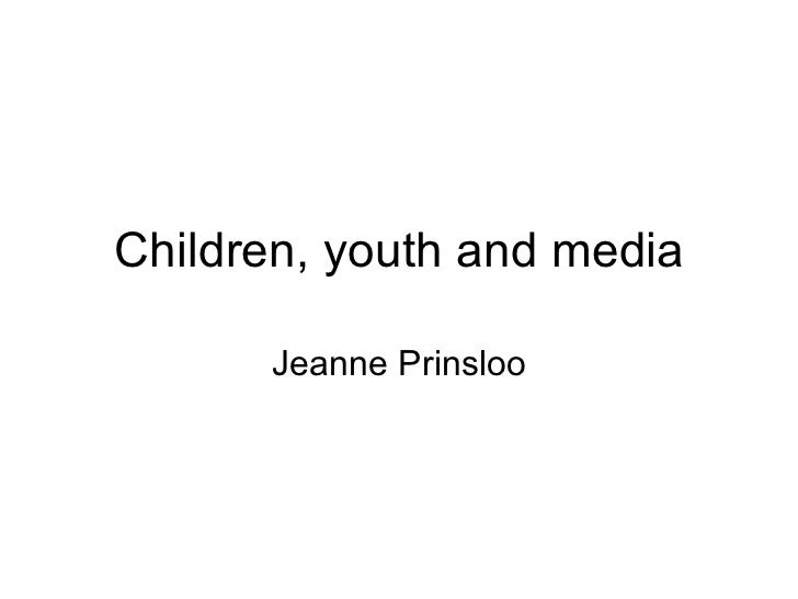 Children, youth and media Jeanne Prinsloo