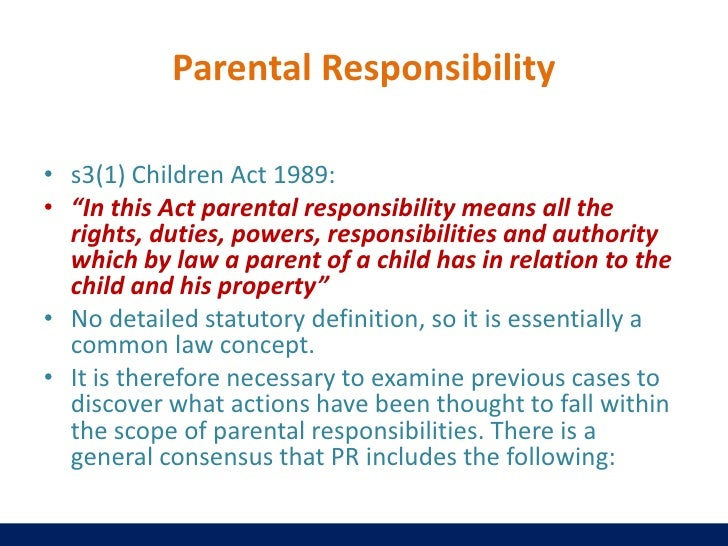 parental rights and responsibilities The legal and practical relationship between a parent and child, the bundle of rights and responsibilities of a parent, the duty to the child.