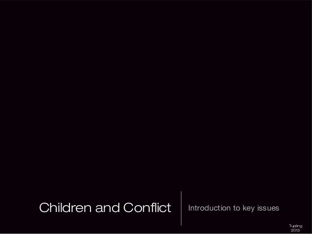 Children and Conflict  Introduction to key issues Tupling 2013
