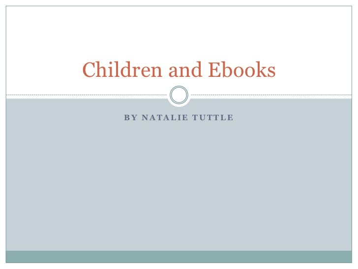 Children and Ebooks    BY NATALIE TUTTLE