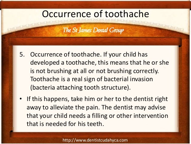Occurrence of toothache               The St James Dental Group5. Occurrence of toothache. If your child has   developed a...