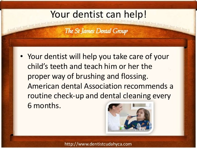 Your dentist can help!             The St James Dental Group• Your dentist will help you take care of your  child's teeth ...