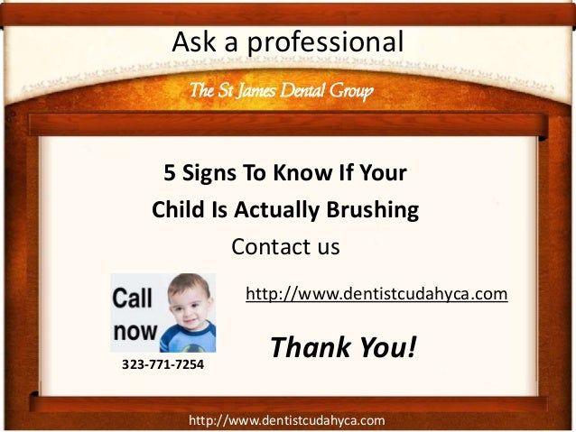Ask a professional         The St James Dental Group     5 Signs To Know If Your    Child Is Actually Brushing            ...
