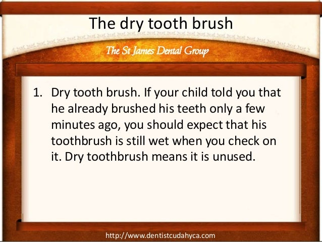 The dry tooth brush             The St James Dental Group1. Dry tooth brush. If your child told you that   he already brus...