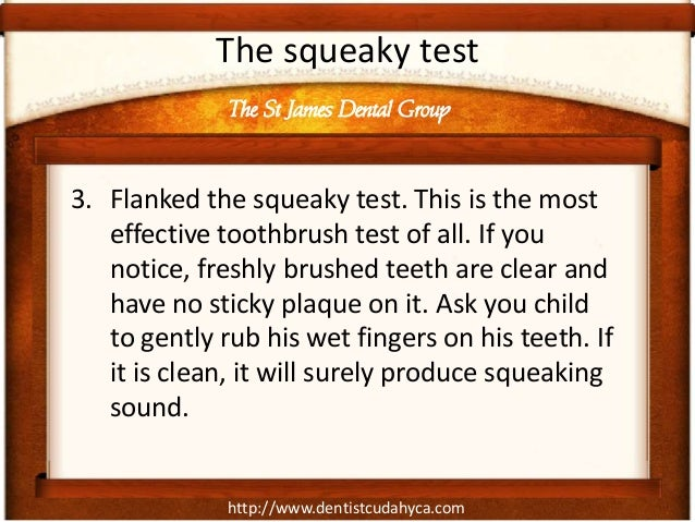 The squeaky test              The St James Dental Group3. Flanked the squeaky test. This is the most   effective toothbrus...