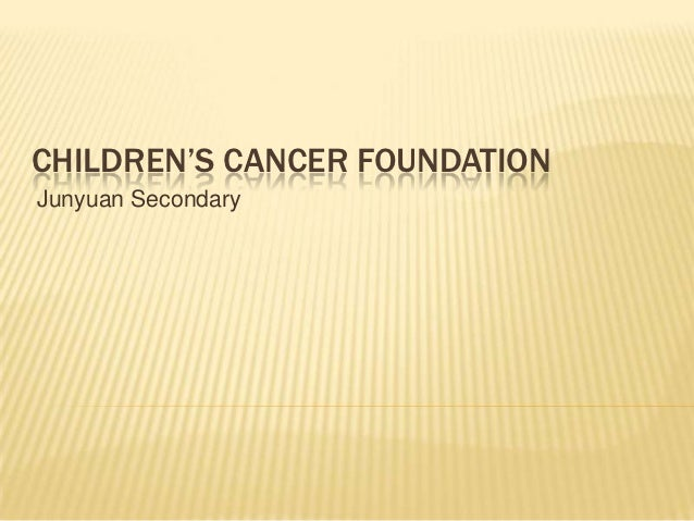 CHILDREN'S CANCER FOUNDATIONJunyuan Secondary