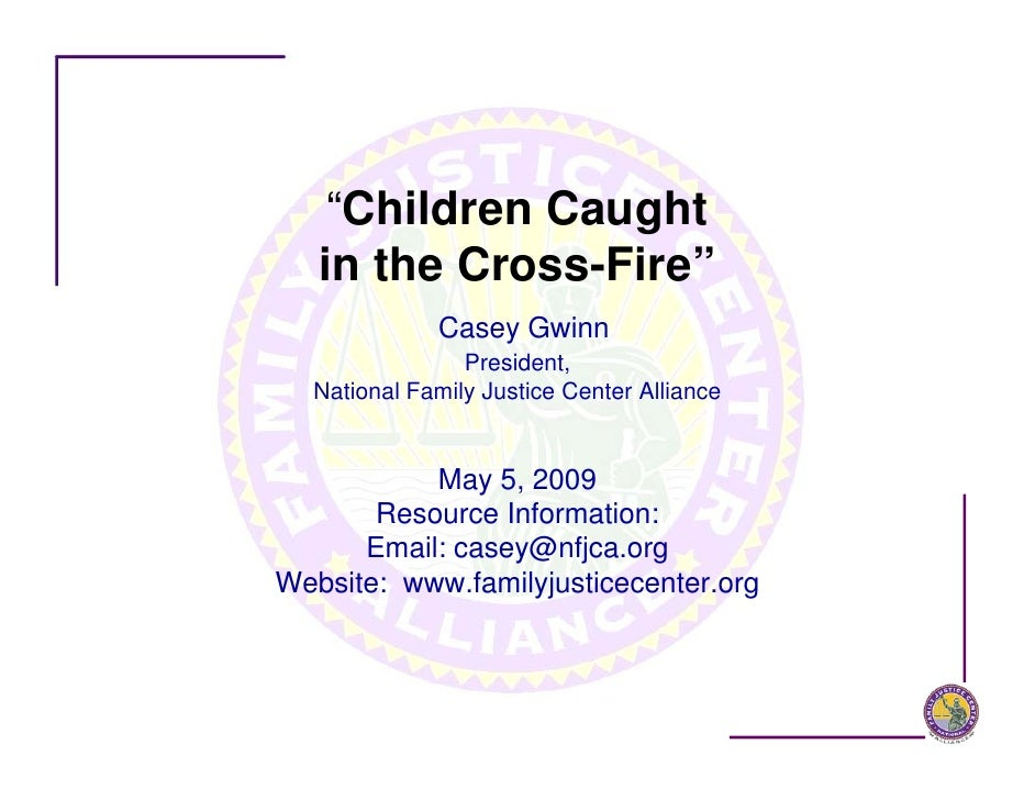 """Children Caught    in the Cross-Fire""              Casey Gwinn                 President,   National Family Justice Cente..."