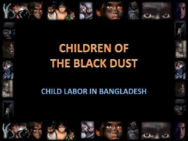 CHILDREN OFTHE BLACK DUST<br />Child Labor in Bangladesh<br />