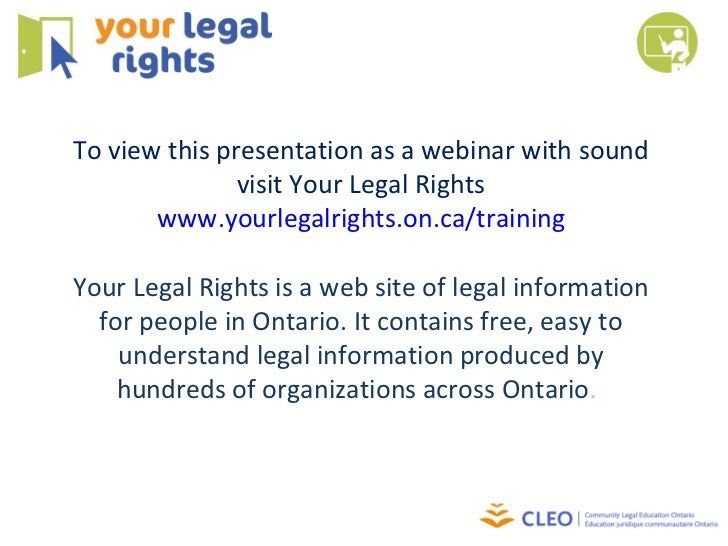 To view this presentation as a webinar with sound visit Your Legal Rights www.yourlegalrights.on.ca/training Your Legal Ri...