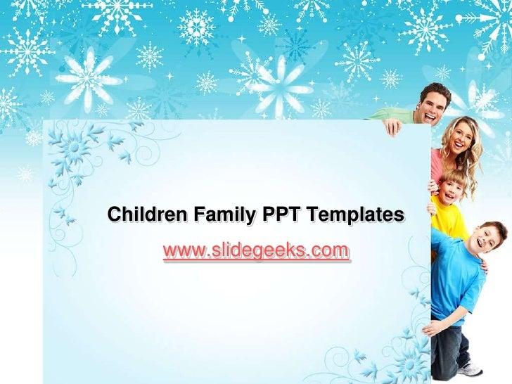 Children Family PPT Templates<br />www.slidegeeks.com<br />