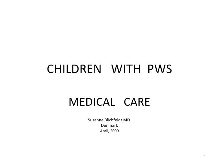 CHILDREN  WITH  PWS MEDICAL  CARE Susanne Blichfeldt MD  Denmark April, 2009