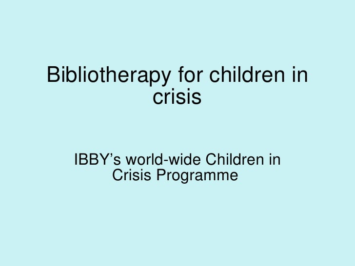 Bibliotherapy for children in crisis IBBY's world-wide Children in Crisis Programme