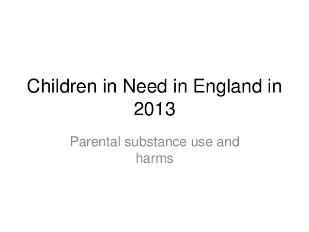 Children in Need in England in 2013 Parental substance use and harms