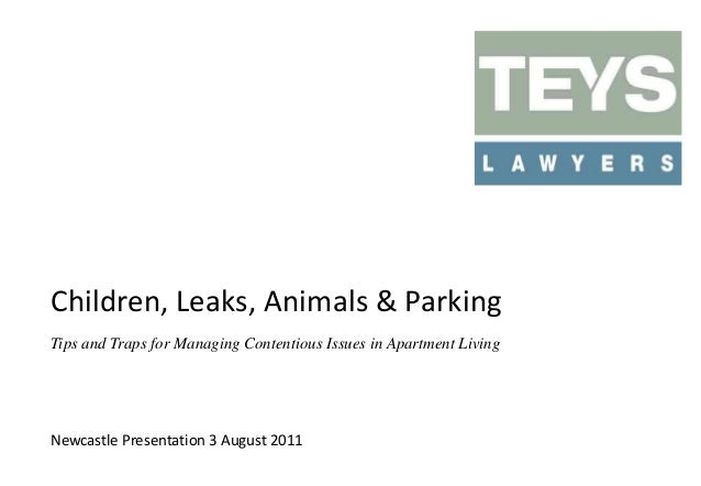Children, Leaks, Animals & Parking Tips and Traps for Managing Contentious Issues in Apartment Living  Newcastle Presentat...