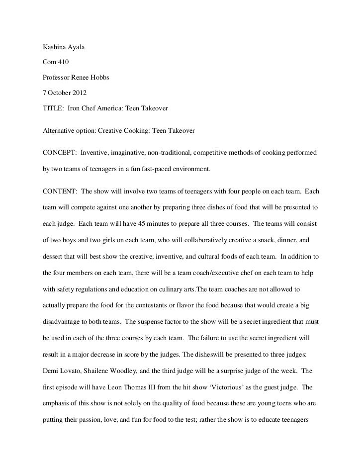 Kashina AyalaCom 410Professor Renee Hobbs7 October 2012TITLE: Iron Chef America: Teen TakeoverAlternative option: Creative...