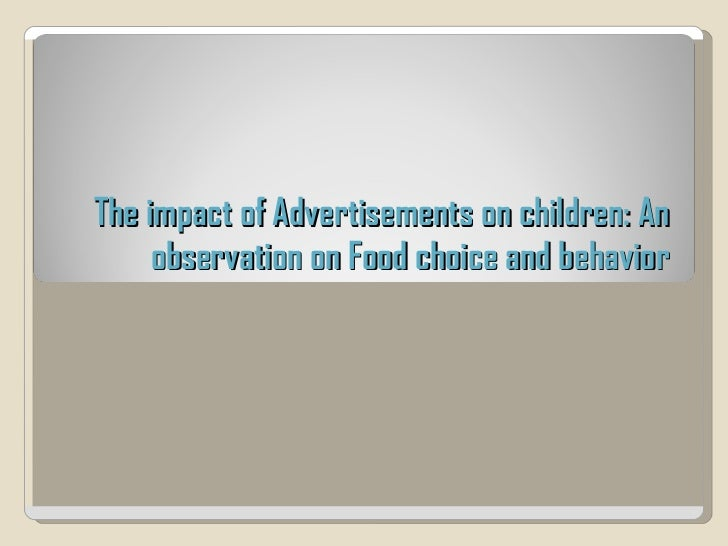 The impact of Advertisements on children: An observation on Food choice and behavior