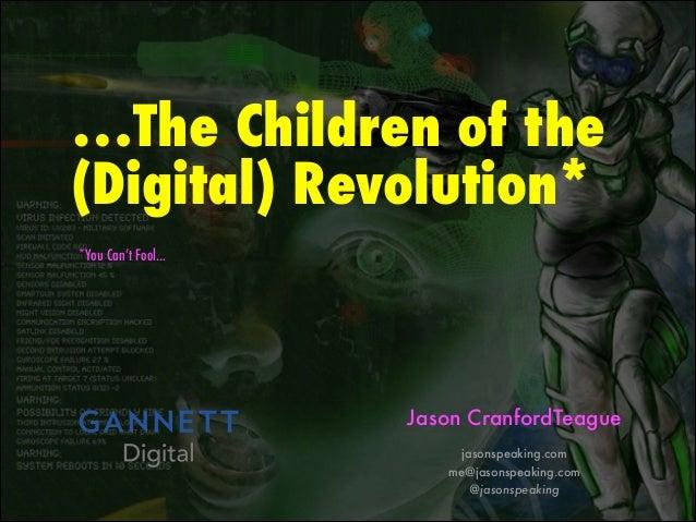 …The Children of the (Digital) Revolution* *You Can't Fool… Jason CranfordTeague jasonspeaking.com me@jasonspeaking.com @j...