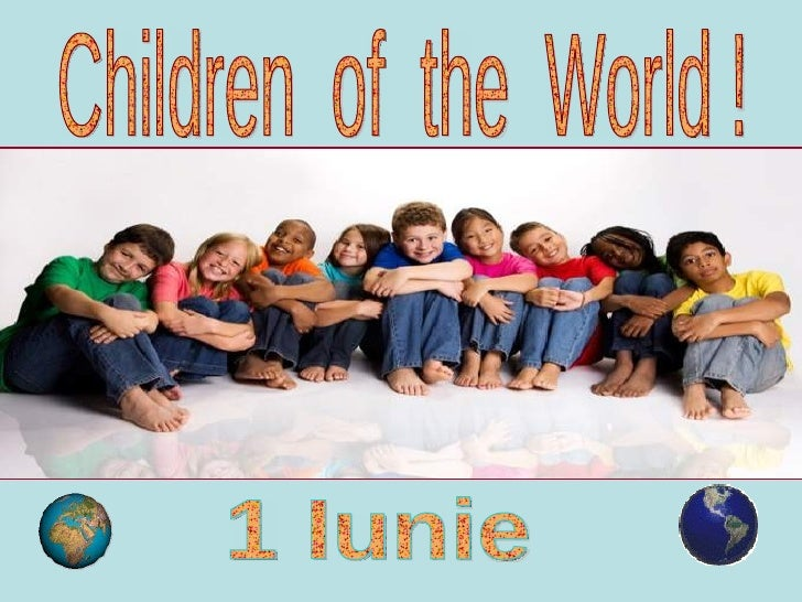 Children  of  the  World ! 1 Iunie