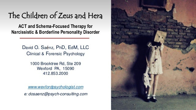 The Children of Zeus and Hera ACT and Schema-Focused Therapy for Narcissistic & Borderline Personality Disorder David O. S...