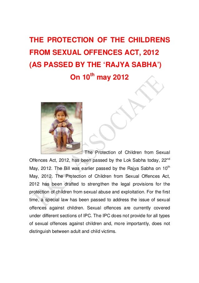 THE PROTECTION OF THE CHILDRENS FROM SEXUAL OFFENCES ACT, 2012 (AS PASSED BY THE 'RAJYA SABHA') On 10th may 2012  The Prot...