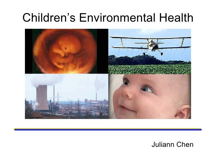 Children's Environmental Health Juliann Chen
