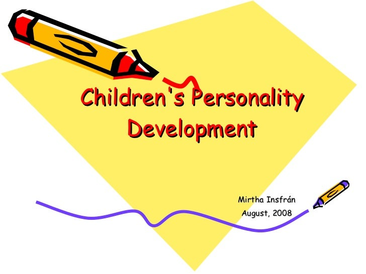 Children's Personality Development Mirtha Insfrán August, 2008
