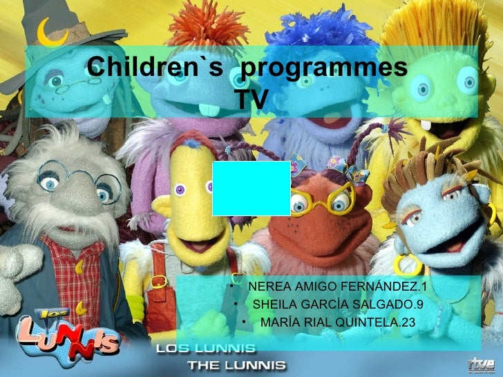 Children`s  programmes  TV <ul><li>NEREA AMIGO FERNÁNDEZ.1 </li></ul><ul><li>SHEILA GARCÍA SALGADO.9 </li></ul><ul><li>MAR...