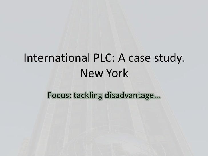 International PLC: A case study.           New York    Focus: tackling disadvantage…