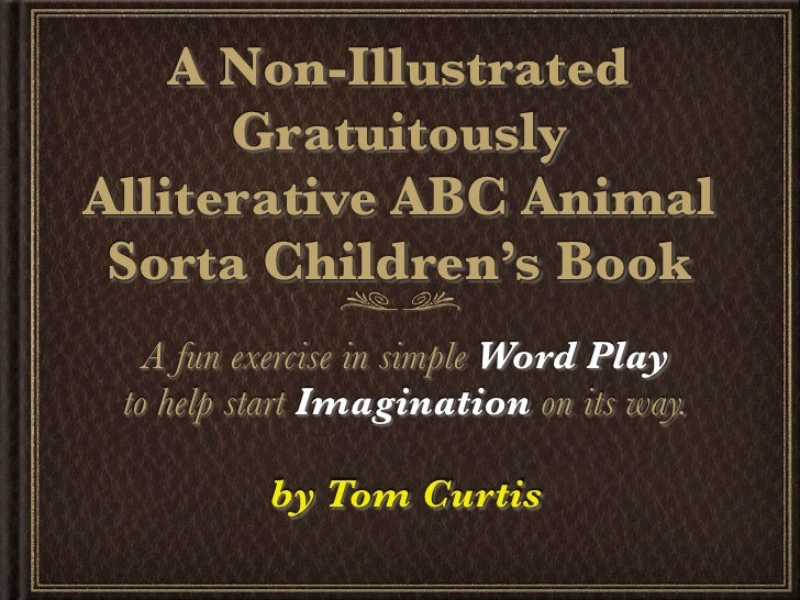 A Non-Illustrated      GratuitouslyAlliterative ABC Animal Sorta Children's Book   A fun exercise in simple Word Play to h...
