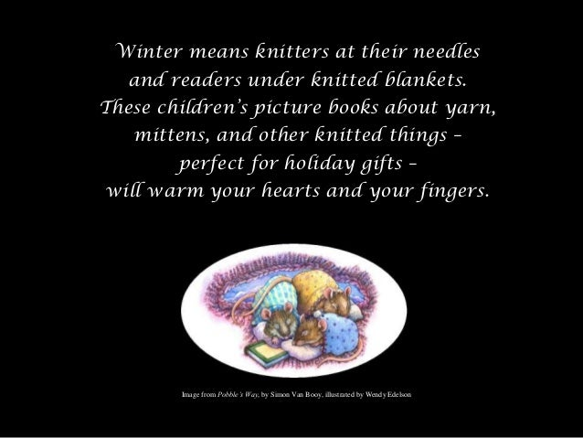 Winter means knitters at their needles   and readers under knitted blankets.These children's picture books about yarn,   m...