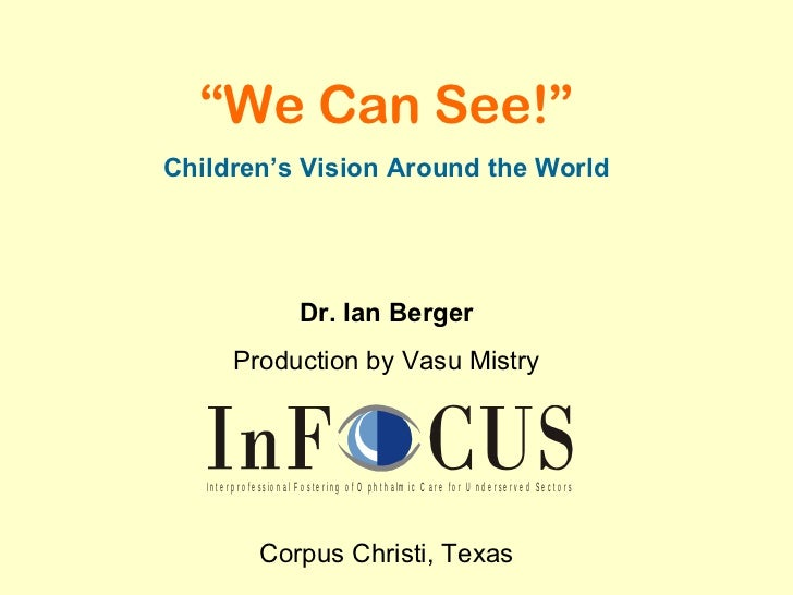 """""""We Can See!""""Children's Vision Around the World                                  Dr. Ian Berger           Production by Va..."""