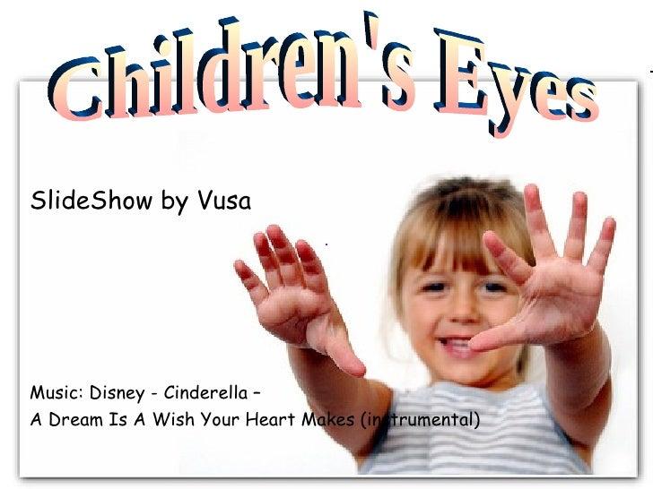 SlideShow by Vusa Children's Eyes Music:  Disney - Cinderella – A Dream Is A Wish Your Heart Makes (instrumental)