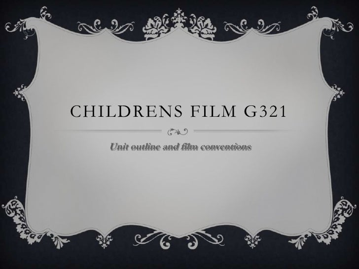 CHILDRENS FILM G321<br />Unit outline and film conventions<br />