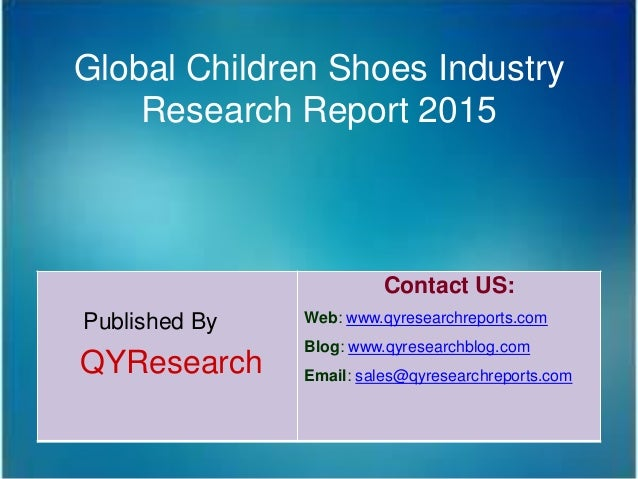 Global Children Shoes Industry Research Report 2015 Published By QYResearch Contact US: Web: www.qyresearchreports.com Blo...
