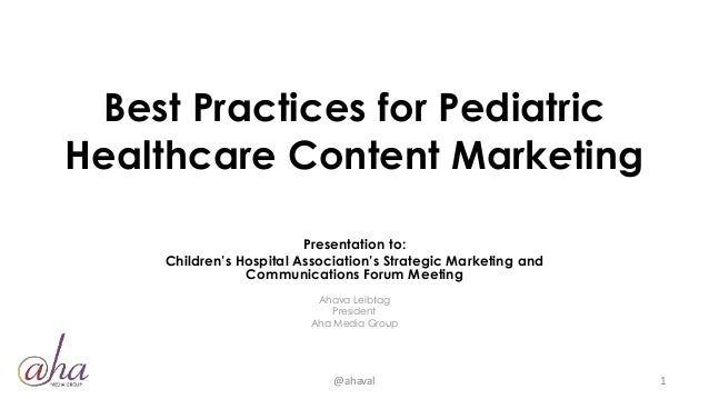 Best Practices for Pediatric Healthcare Content Marketing Presentation to: Children's Hospital Association's Strategic Mar...