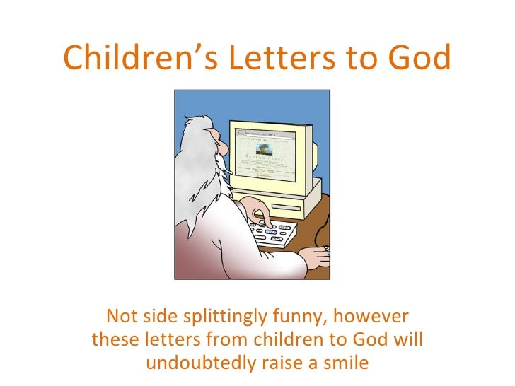 Children's Letters to God Not side splittingly funny, however these letters from children to God will undoubtedly raise a ...