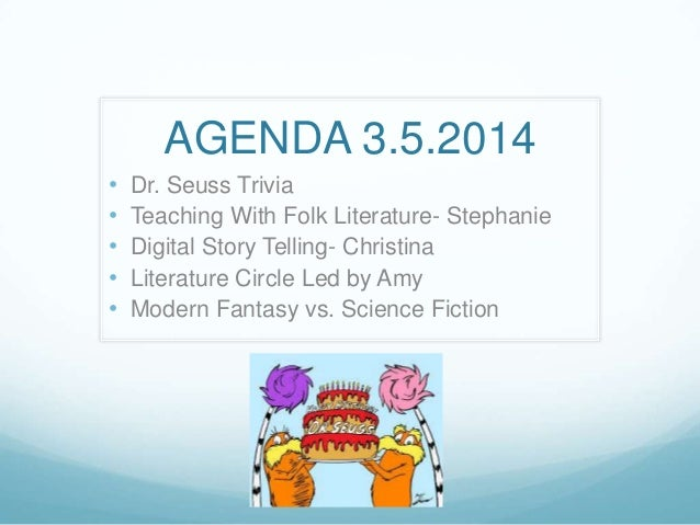 AGENDA 3.5.2014 • Dr. Seuss Trivia • Teaching With Folk Literature- Stephanie • Digital Story Telling- Christina • Literat...
