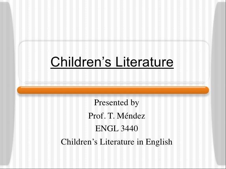 Children's Literature            Presented by         Prof. T. Méndez           ENGL 3440  Children's Literature in English