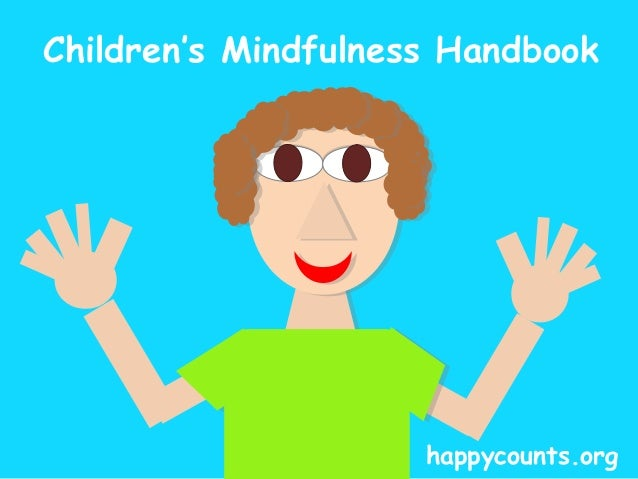 Children's Mindfulness Handbook  7 Simple Practices  for teaching your  child mindfulness  happycounts.org