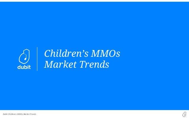 Dubit Children's MMOs Market TrendsChildren's MMOsMarket Trends