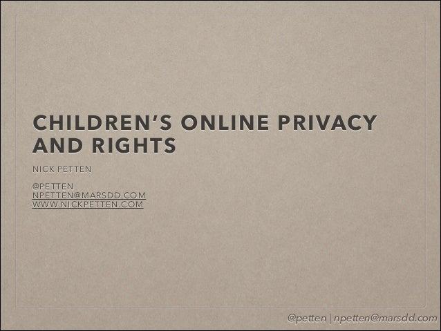 @petten | npetten@marsdd.com CHILDREN'S ONLINE PRIVACY AND RIGHTS NICK PETTEN ! @PETTEN NPETTEN@MARSDD.COM WWW.NICKPETTEN....