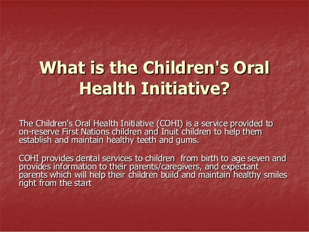 What is the Children's Oral Health Initiative? The Children's Oral Health Initiative (COHI) is a service provided to on-re...