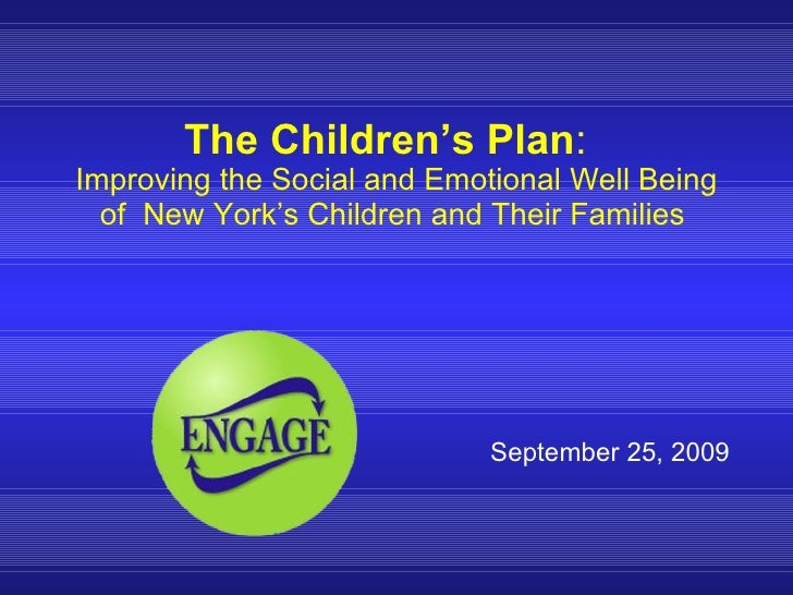 The Children's Plan :   Improving the Social and Emotional Well Being of  New York's Children and Their Families   Septemb...