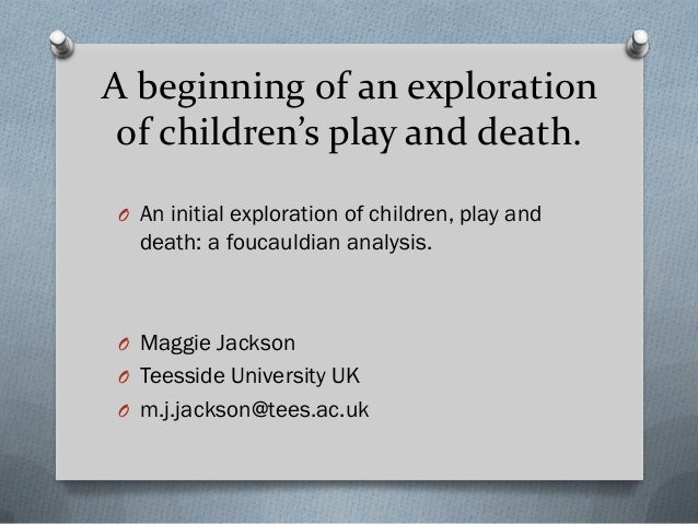 A beginning of an exploration of children's play and death. O An initial exploration of children, play and  death: a fouca...