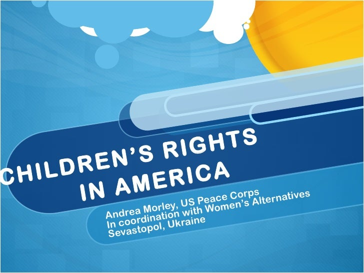 CHILDREN'S RIGHTS  IN AMERICA Andrea Morley, US Peace Corps In coordination with Women's Alternatives Sevastopol, Ukraine