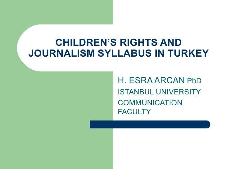 CHILDREN'S RIGHTS ANDJOURNALISM SYLLABUS IN TURKEY              H. ESRA ARCAN PhD              ISTANBUL UNIVERSITY        ...