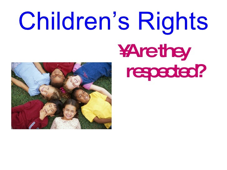Children's Rights <ul><li>Are they respected? </li></ul>