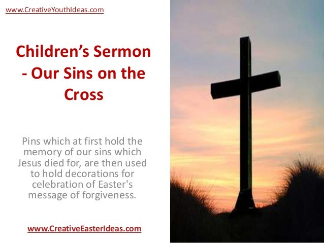 www.CreativeYouthIdeas.com  Children's Sermon   - Our Sins on the         Cross    Pins which at first hold the    memory ...