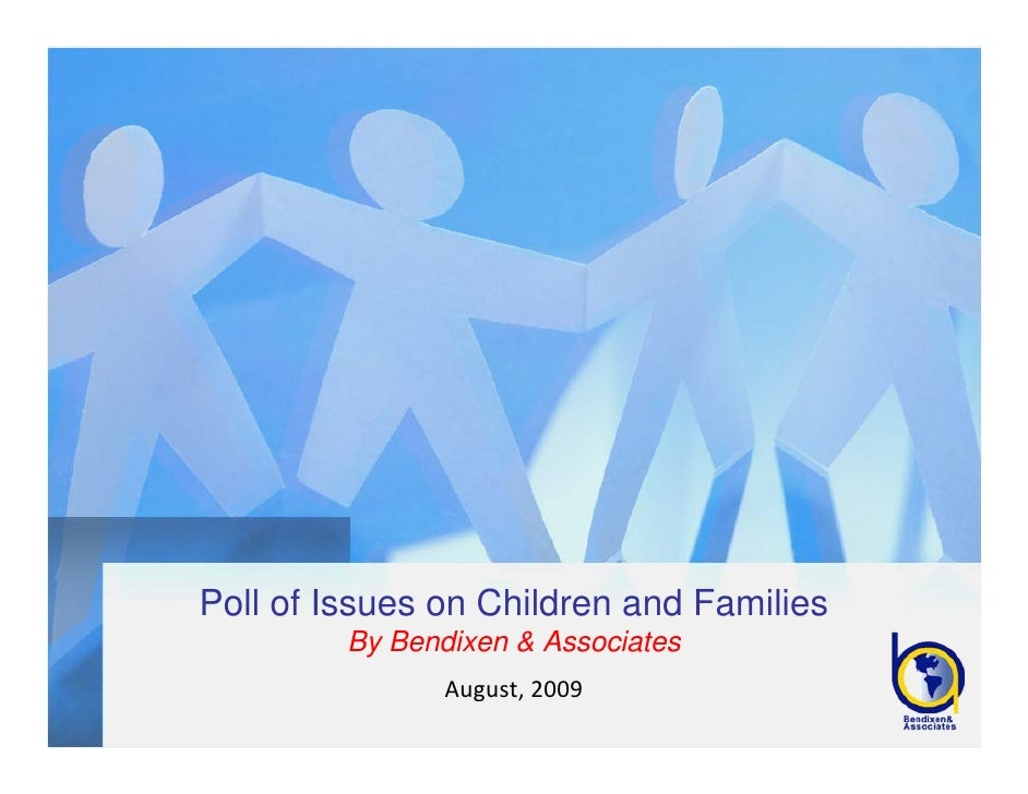 Poll of Issues on Children and Families          By Bendixen & Associates                 August,2009