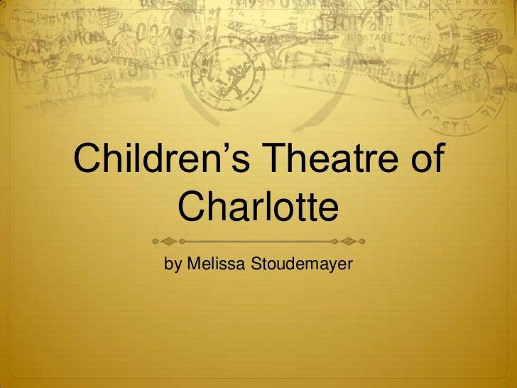 Children's Theatre of      Charlotte     by Melissa Stoudemayer